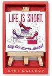 Custom Life Is Short Mini Artwork and Beechwood Easel Display