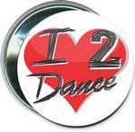 Custom Dance - I Love 2 Dance - 2 1/4 Inch Round Button