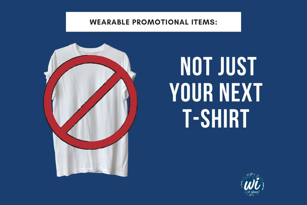 Wearable Promotional Items: NOT Just Your Next T-Shirt