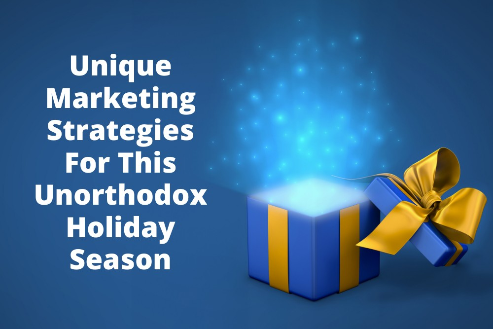 Unique Marketing Strategies For This Unorthodox Holiday Season