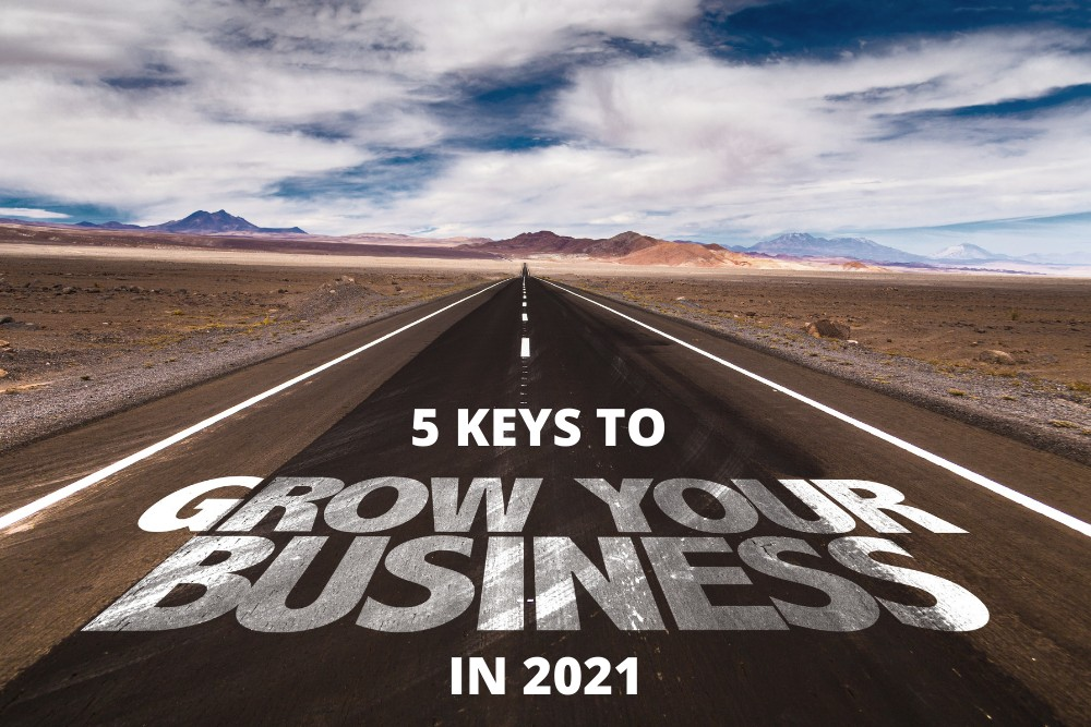 5 Keys to Growing Your Business in 2021