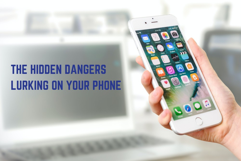 The Hidden Dangers Lurking on Your Phone