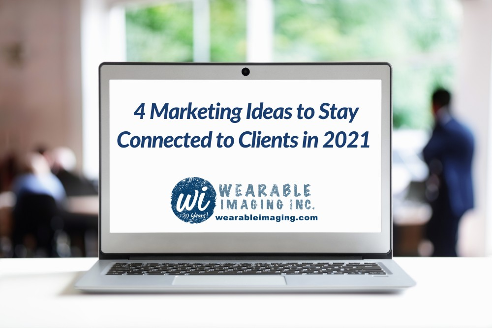 4 Marketing Ideas to Stay Connected to Clients In 2021